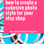 My Etsy Photo-Taking Tips, Tricks and Tools for Developing a Cohesive Style