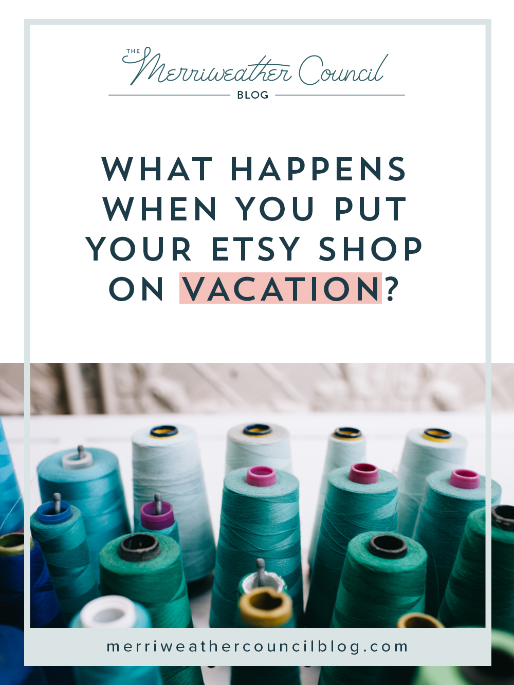 What Happens When you put Your Etsy Shop on Vacation?   the merriweather council blog