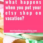 What Happens When you put Your Etsy Shop on Vacation?