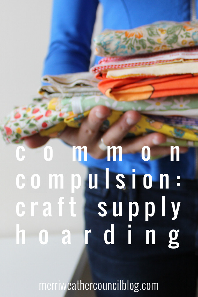 craft supply hoarding | | the merriweather council blog