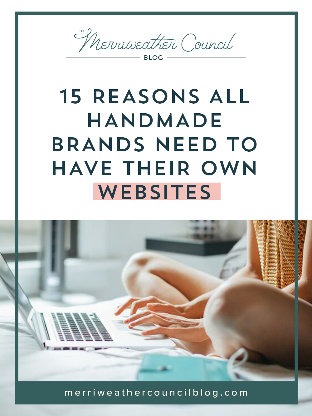 15 Reasons all Handmade Brands Need to Have Their Own Websites | the merriweather council blog