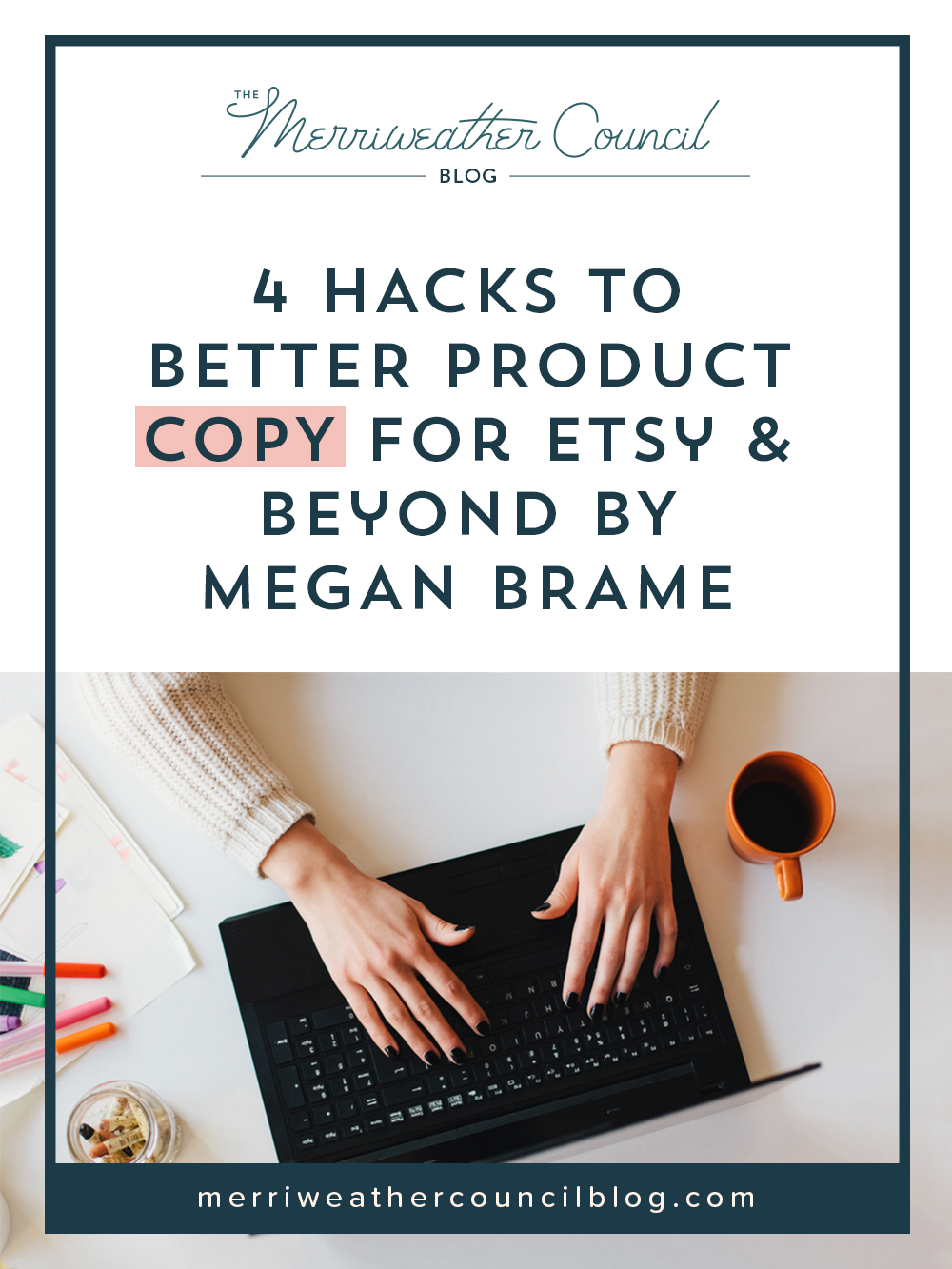 4 Hacks to Better Product Copy by Megan Brame | the merriweather council blog