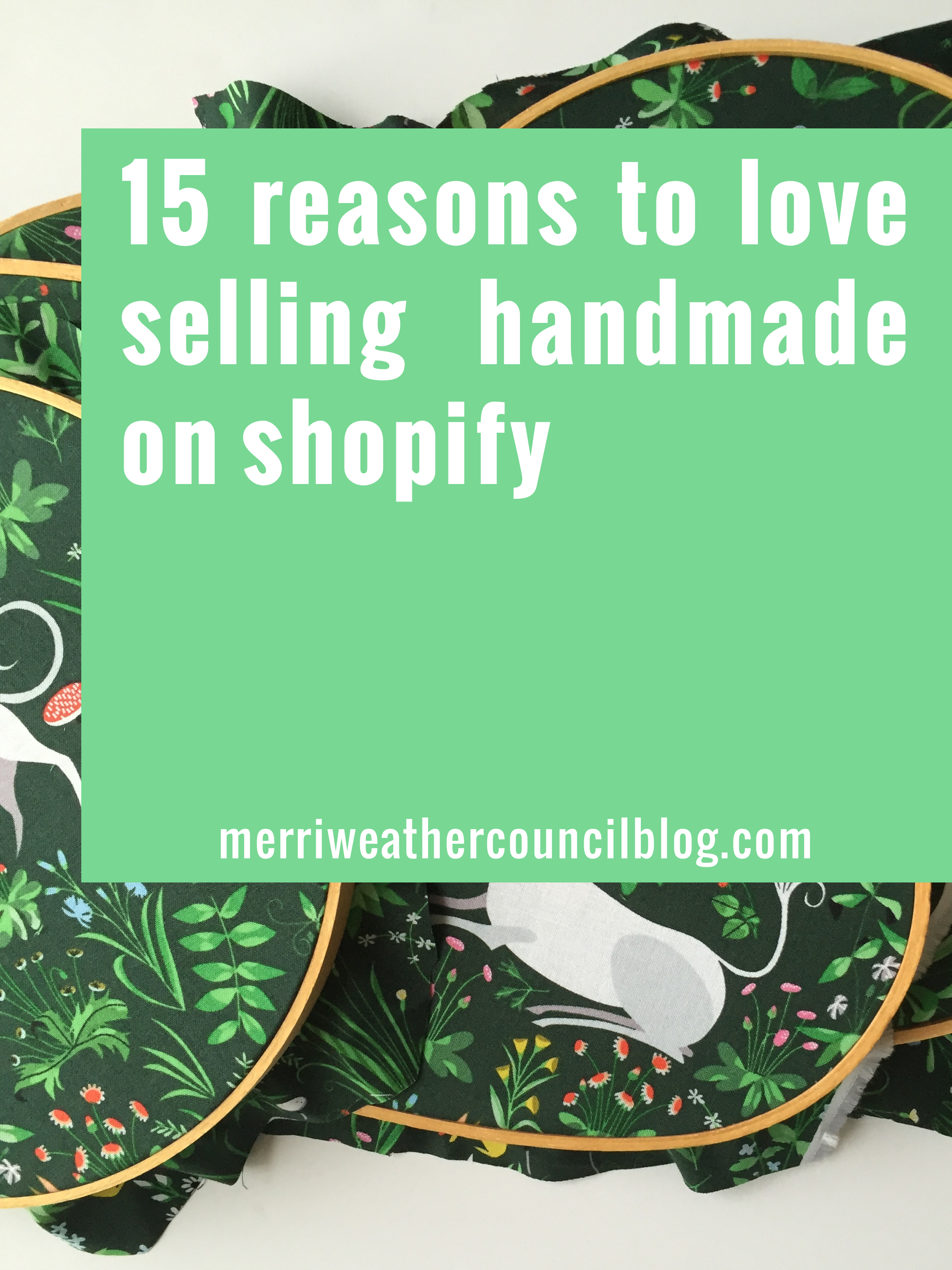 15 reasons why I love selling handmade on Shopify. The merriweather council blog's personal experience building her Shopify site. | the merriweather council blog