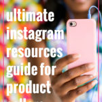 The Ultimate Instagram Resources Round Up