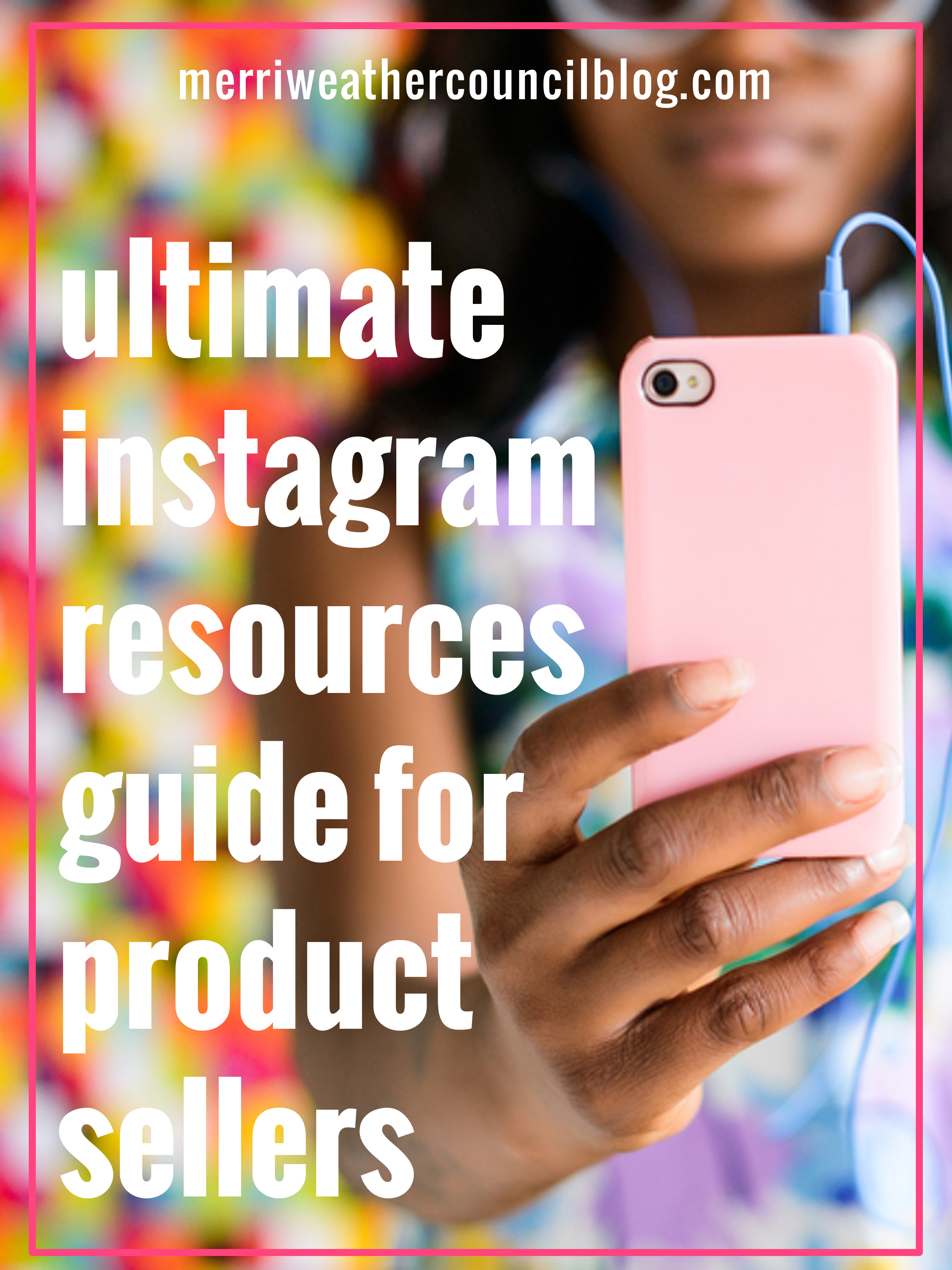 The Ultimate Instagram Resources Round Up for Product Sellers | the merriweather council blog