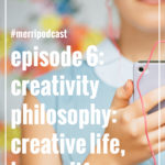 Episode 006: Thoughts on Creativity, Art, Design and Craft