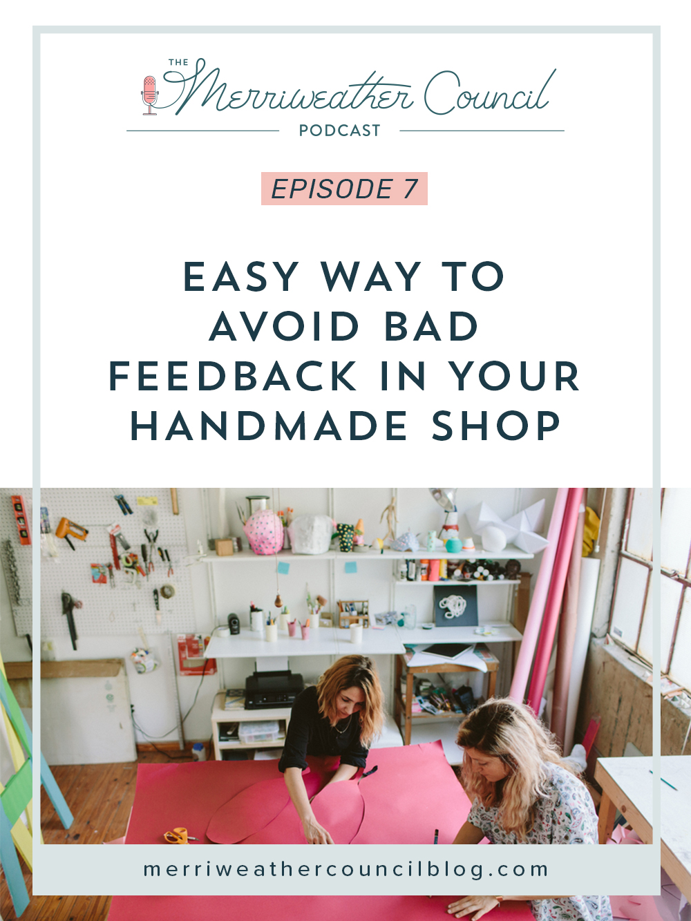 episode 007: 1 Easy Way to Avoid Bad Feedback in your Handmade Shop | the merriweather council podcast