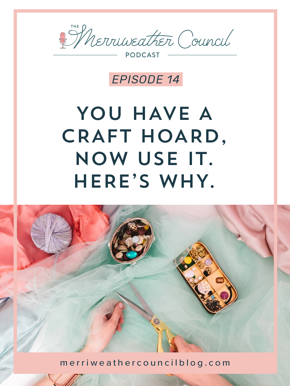 Episode 014: You Have a Craft Hoard, Now Use It | the merriweather council podcast