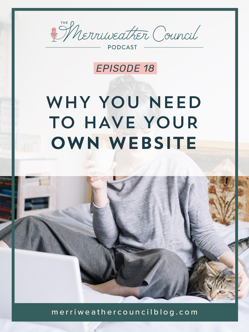 Episode 018: Why You Need to Have Your Own Website | the merriweather council podcast
