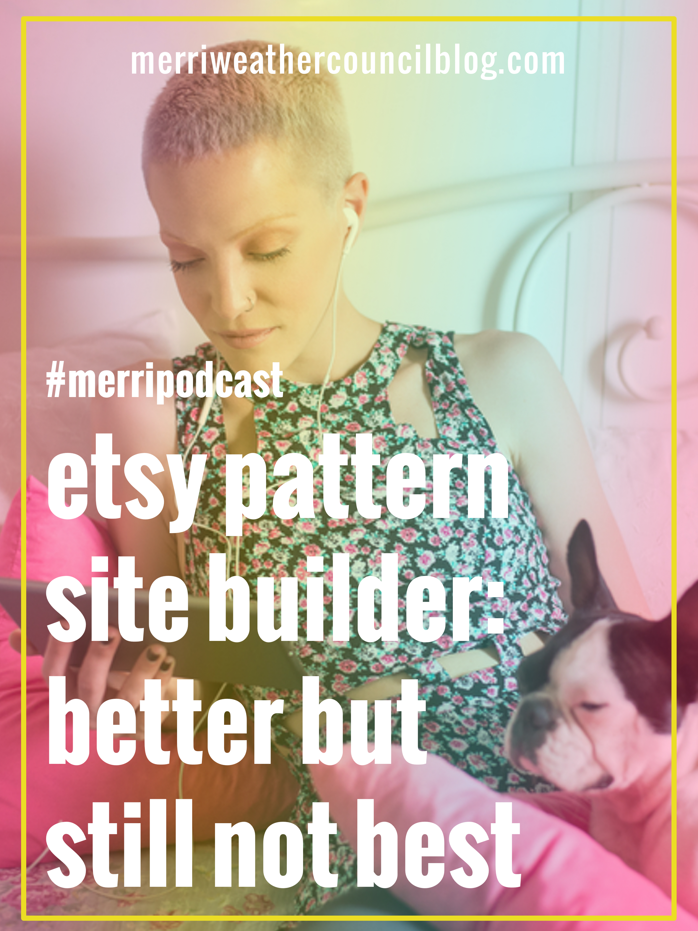 Episode 32: Etsy Pattern - Better But Still Not Best | The Merriweather Council Podcast