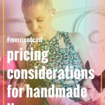 Episode 30: Beyond the Formula, Easily Overlooked Things to Consider When Pricing Handmade