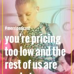 Episode 36: You're Pricing Too Low (and the Rest of us Are Mad at You)