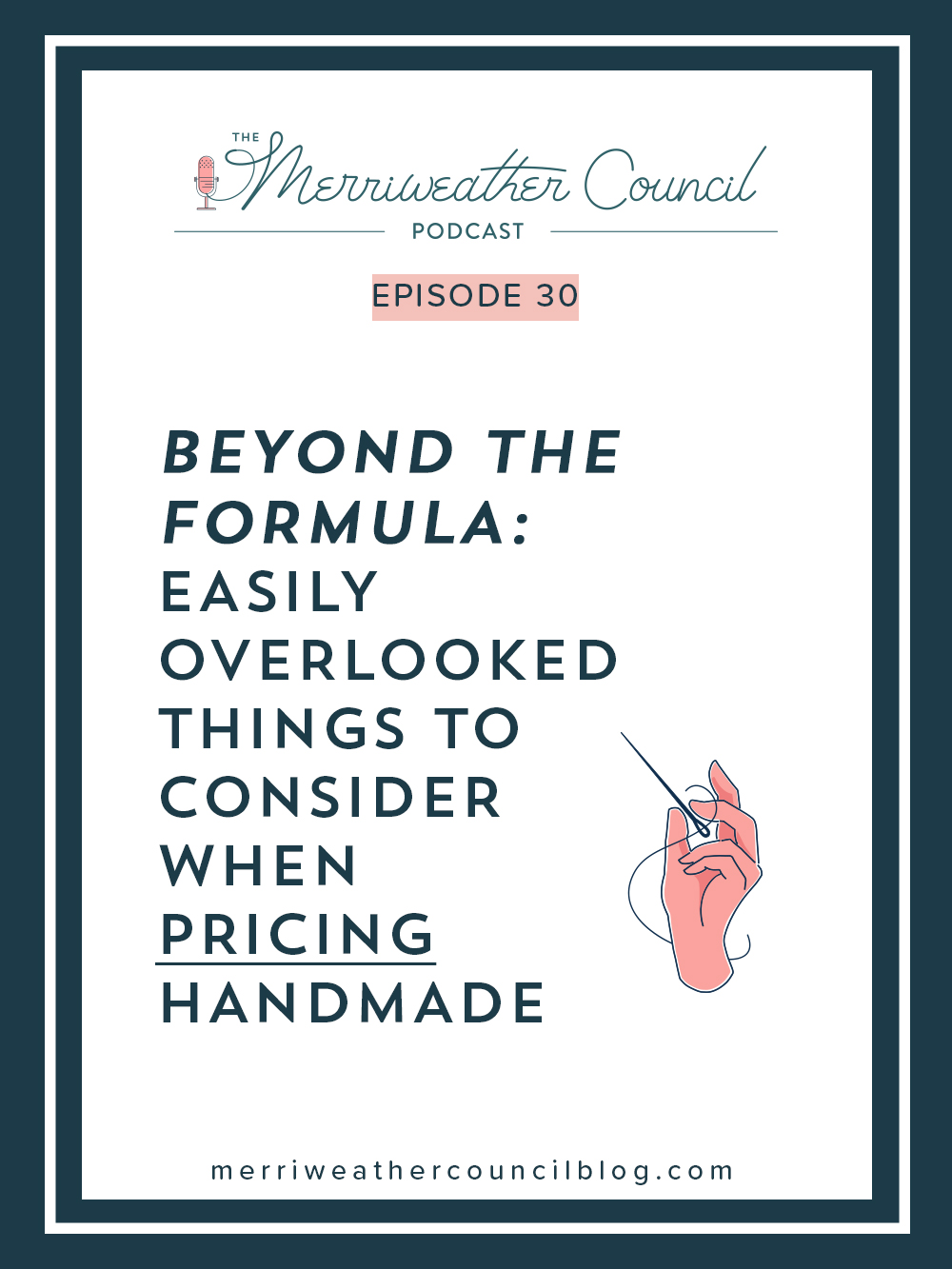 Episode 30: Beyond the Formula, Easily Overlooked Things to Consider When Pricing Handmade | The Merriweather Council Podcast