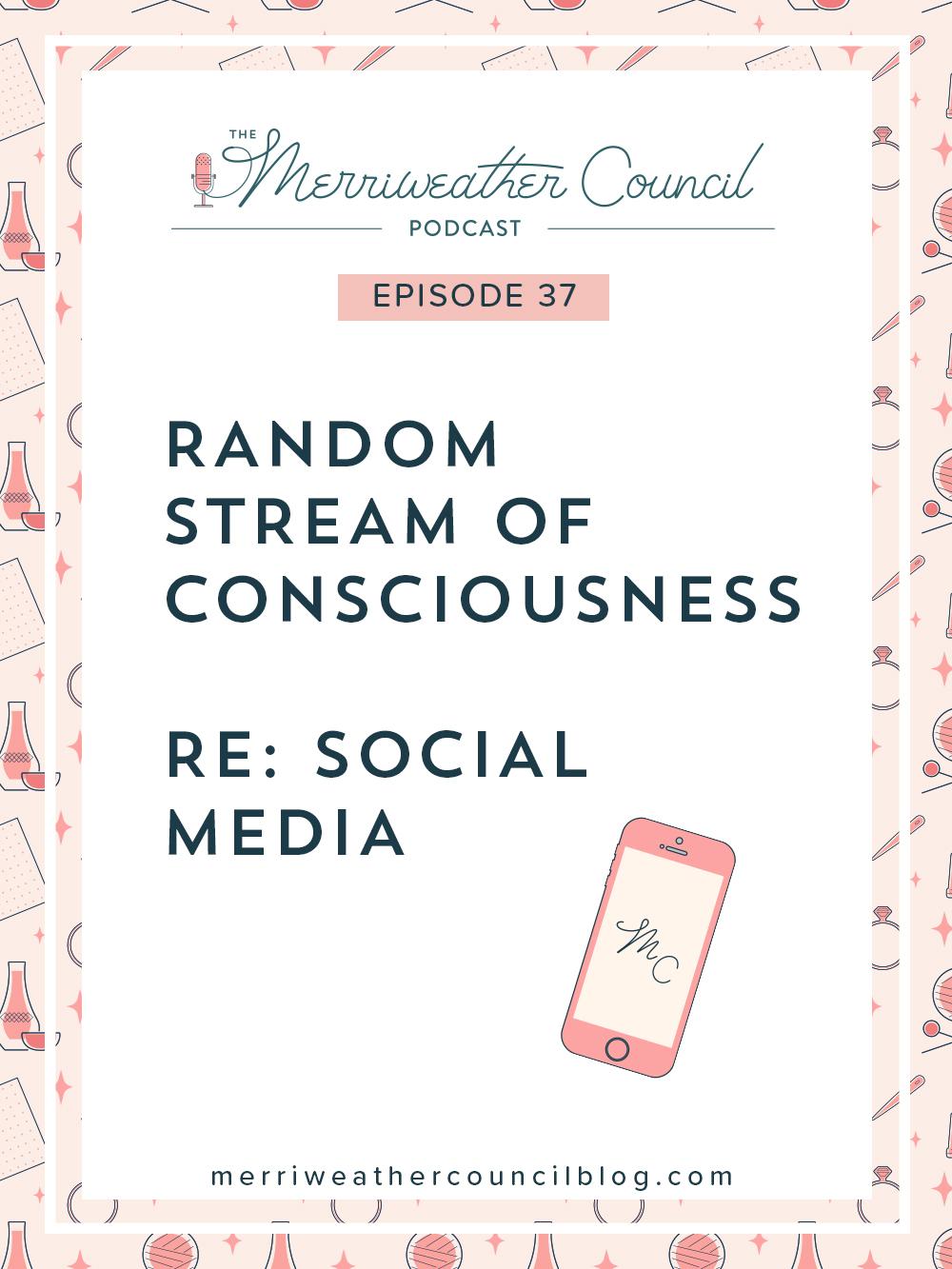 Episode 37: Random Stream of Consciousness re: Social Media | The Merriweather Council Podcast