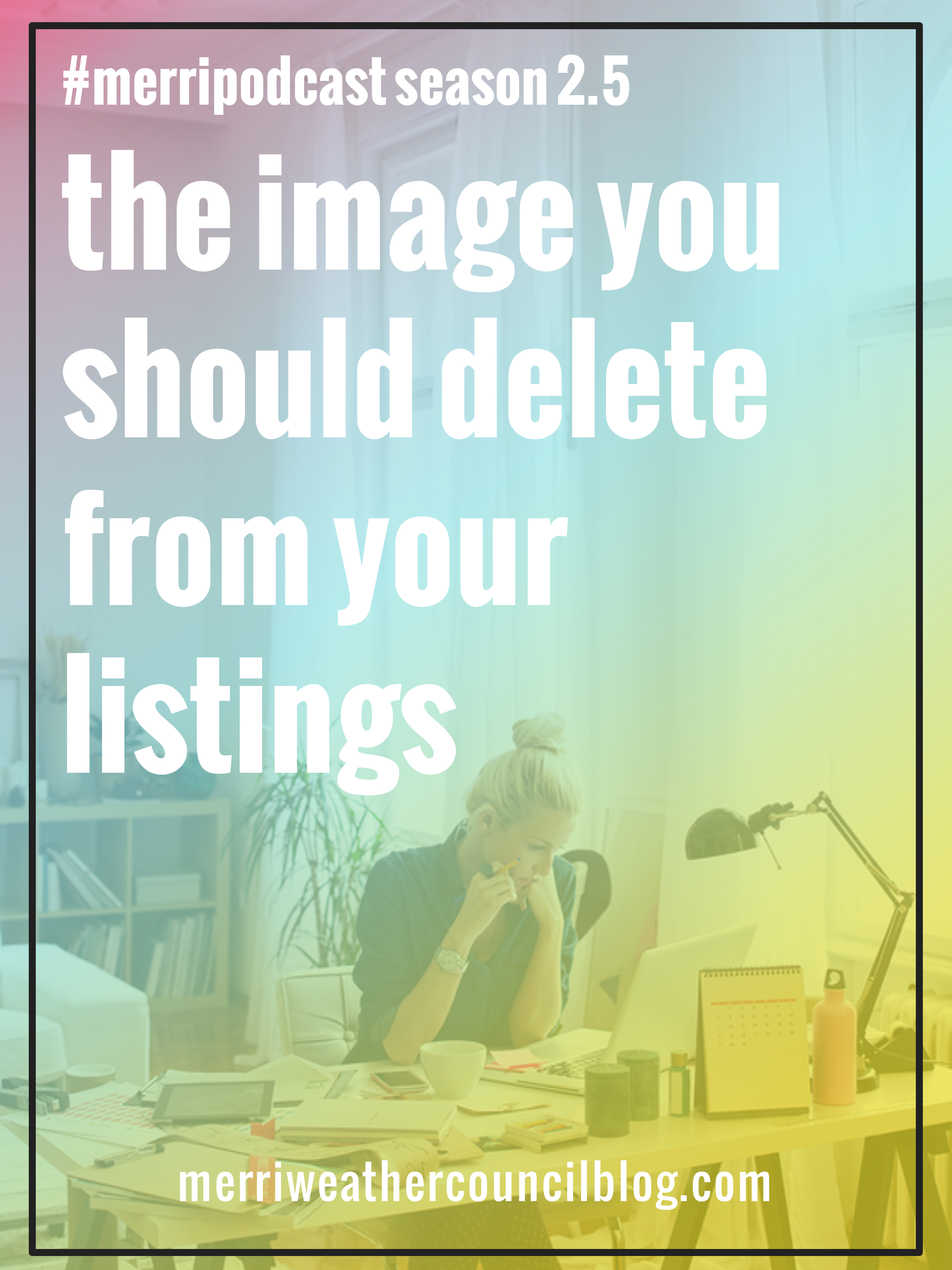 the image you should delete from your listings | the merriweather council podcast