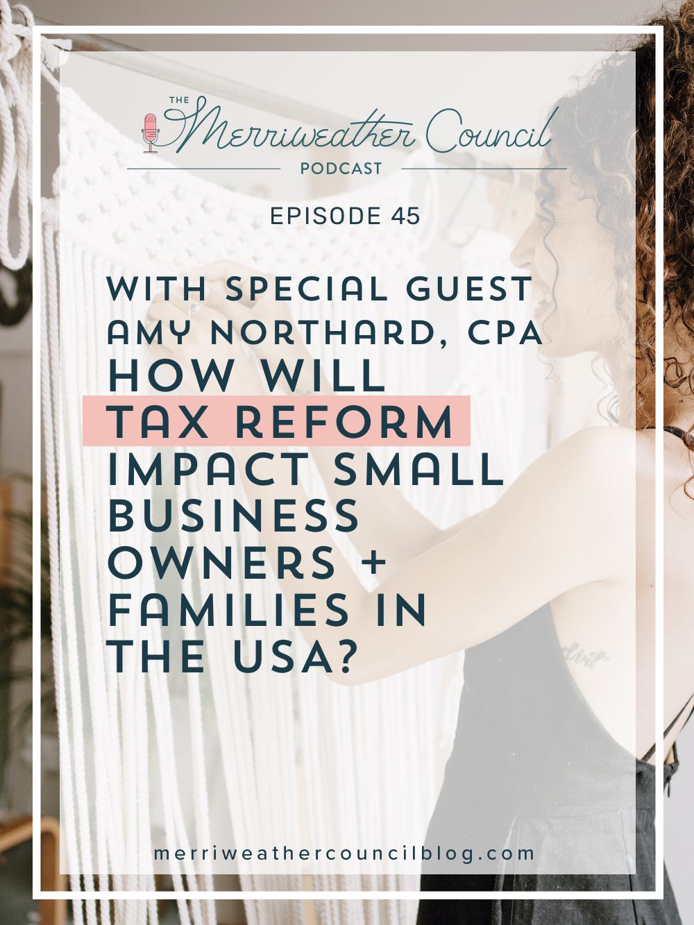 In this episode of The Merriweather Council Podcast, I speak to Amy Northard about the tax reform and small businesses like ours. I also asked her how the bill would impact not only our businesses but our families. I hope this helps provide some clarity on what we will be facing when filing our 2018 taxes! | The Merriweather Council