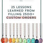 25 Lessons Learned from Filling 2500+ Custom Orders