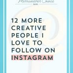 12 MORE Creative People I Love to Follow on Instagram