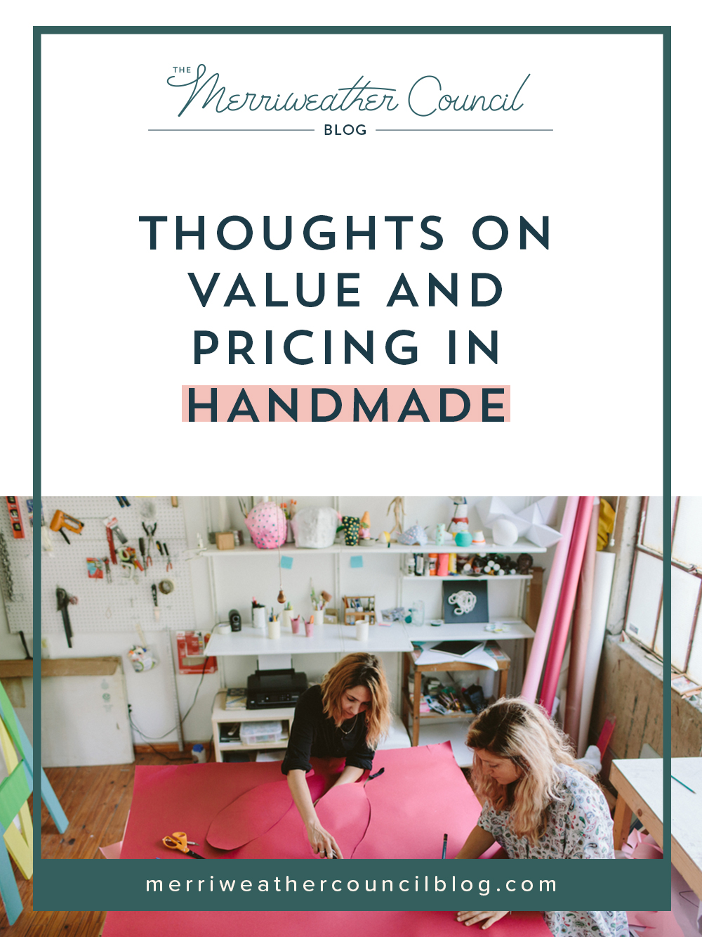thoughts on pricing + value in handmade | the merriweather council blog