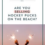 Are You Selling Hockey Pucks on the Beach?