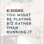 6 Signs You Might Be Playing Biz Rather Than Running It