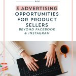 3 Advertising Opportunities for Product Sellers Beyond Facebook and Instagram