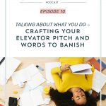 Episode 010: Talking About What you do – Crafting Your Elevator Pitch and Words to Banish