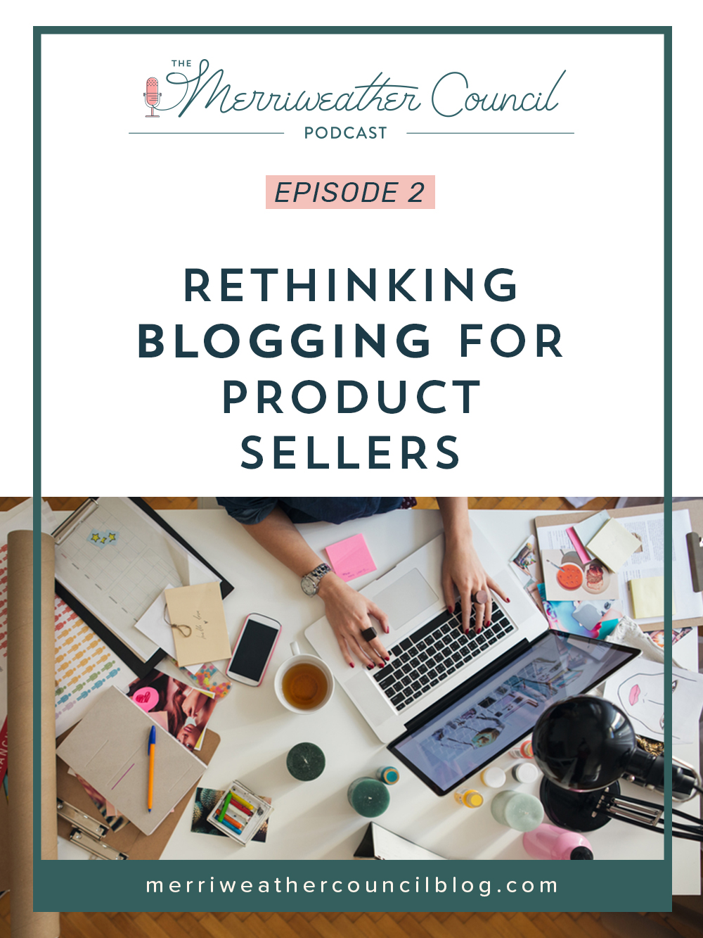 Episode 002: Rethinking Blogging for Product Sellers   the merriweather council podcast