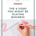 Episode 003: The 6 Signs you Might be Playing Business
