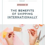 Episode 013: The Benefits of Shipping Internationally