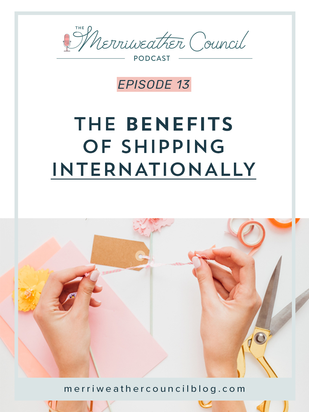 Episode 013: The Benefits of Shipping Internationally   the merriweather council podcast