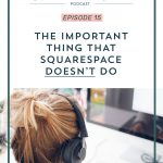 Episode 015: The Important Thing that Square Space Doesn't Do
