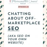 Episode 23: Chatting About Off-Marketplace SEO (aka SEO on your own website)