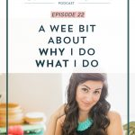 Episode 22: A Wee Bit About Why I Do What I Do