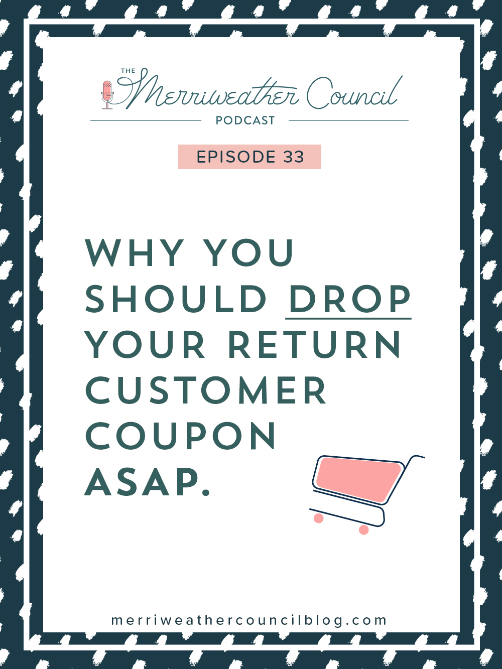 Episode 35: Why You Should Drop Your Return Customer Coupon (aka stop discounting second orders, too) | The Merriweather Council Podcast