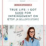 BONUS Episode 2: True Life I Got Sued for Infringement on Etsy (a seller's story)