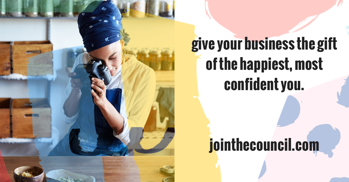 Give your business the gift of the happiest, most confident you. Join The Council. | the merriweather council blog