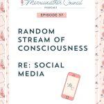 Episode 37: Random Stream of Consciousness re: Social Media