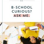 B-School Curious? Ask Me.