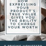 How Expressing Your Product's True Value Gives You The Ability to Charge Your Worth