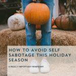 Episode 100: Avoid Self Sabotage This Holiday Season