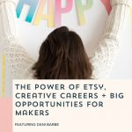 Episode 091: The Power of Etsy, Creative Careers and Big Opportunities for Makers