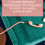 Episode 110: 3 SUPER Boring, Overused or Useless Things in Email Marketing