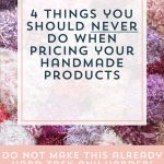 4 Things You Should Never Do When Pricing Your Handmade Products | Episode 115