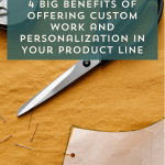4 Big Benefits of Offering Custom Work and Personalization in Your Product Line – Episode 136