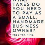 What Taxes Do You Need to Pay as a Small Handmade Business Owner?