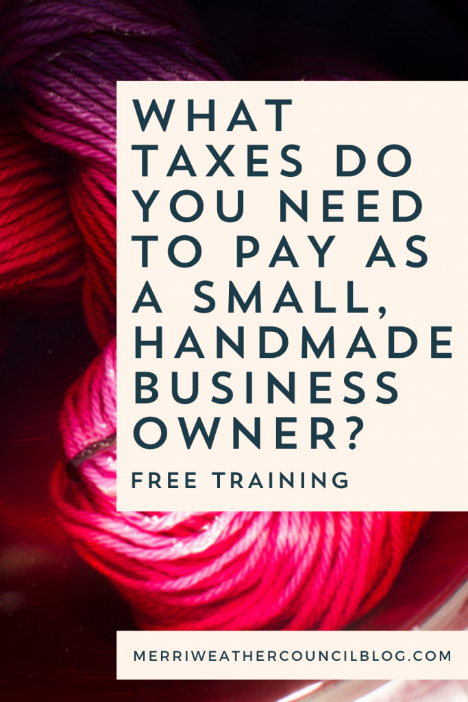 What Taxes Do You Need to Pay as a Small, Handmade Business Owner? | Graphic 1 | Merriweather Council