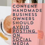 Content Handmade Business Owners Should Avoid Posting on Social Media