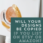 Will Your Creative Work Get Copied if You List it On Amazon or Etsy