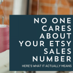 No One Cares About Your Etsy Sales Number (Here's What It Actually Means) | Episode 144